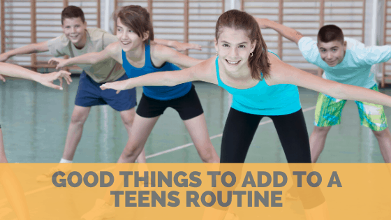 Good Things To Add To Your Teen's Routine