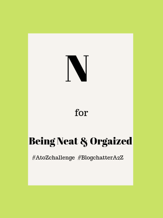Being Neat, Clutter-free  & Organised