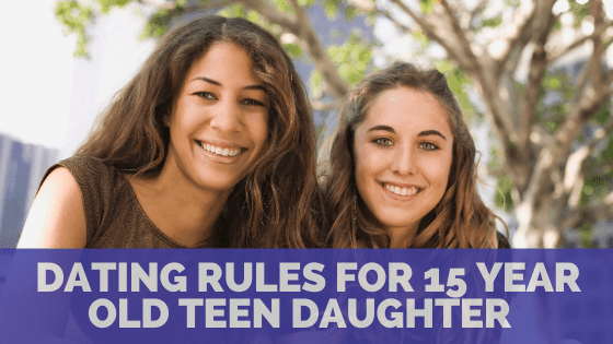 How to set dating rules for a 15 year old teen daughter – Ideas to Consider