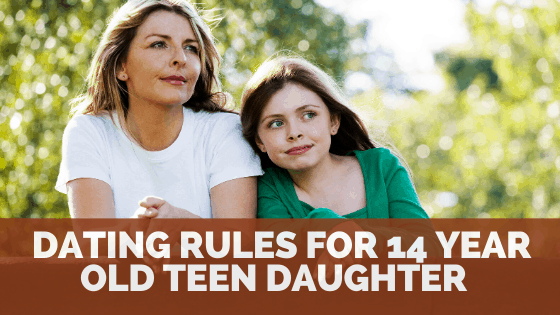 How to set dating rules for a 14 year old teen daughter – Useful Advice