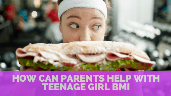 How can parents help with Teenage Girl BMI – Ideas to get healthier